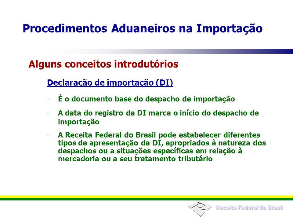 Receita Federal do Brasil Declaração de importação (DI) -É o documento base do despacho de importação -A data do registro da DI marca o início do desp
