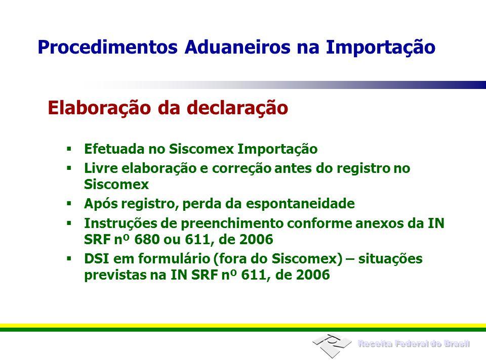 Receita Federal do Brasil Efetuada no Siscomex Importação Livre elaboração e correção antes do registro no Siscomex Após registro, perda da espontanei