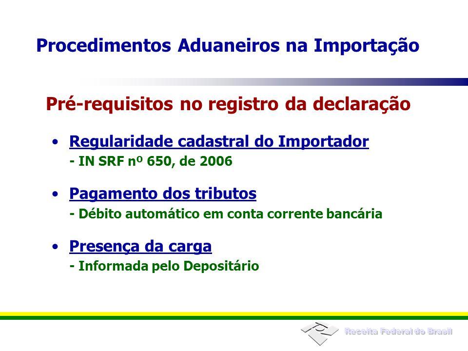 Receita Federal do Brasil Regularidade cadastral do Importador - IN SRF nº 650, de 2006 Pagamento dos tributos - Débito automático em conta corrente b