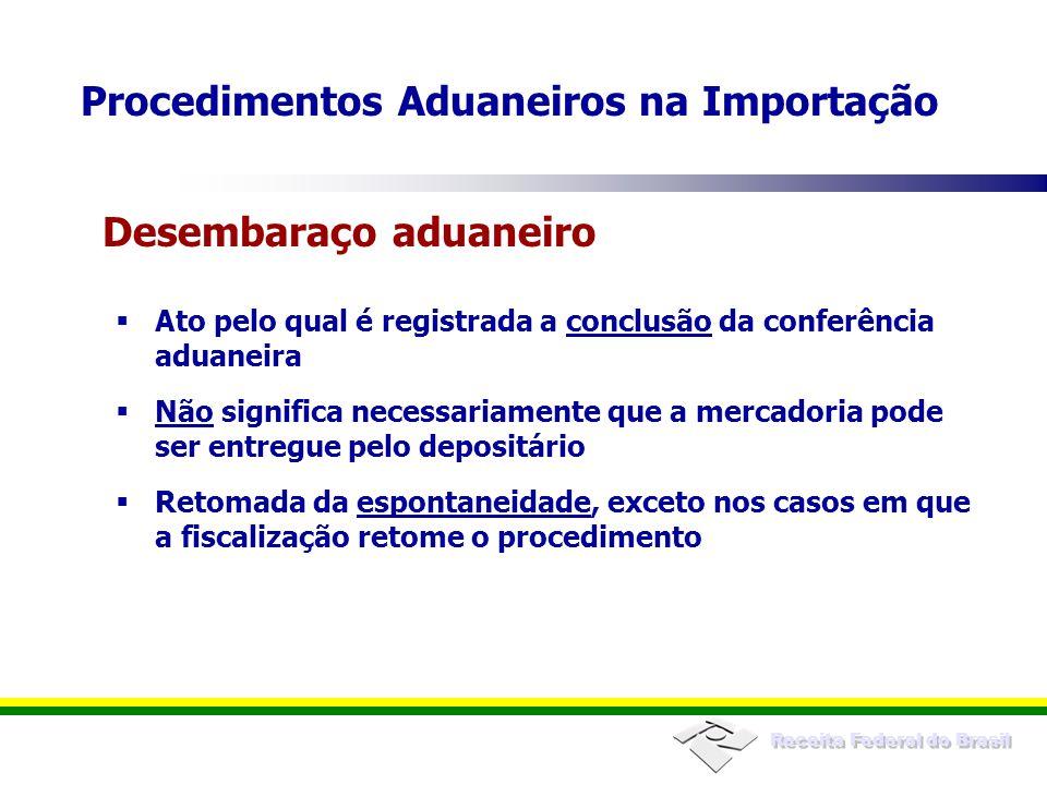 Receita Federal do Brasil Ato pelo qual é registrada a conclusão da conferência aduaneira Não significa necessariamente que a mercadoria pode ser entr
