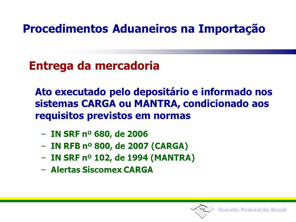 Receita Federal do Brasil Ato executado pelo depositário e informado nos sistemas CARGA ou MANTRA, condicionado aos requisitos previstos em normas –IN