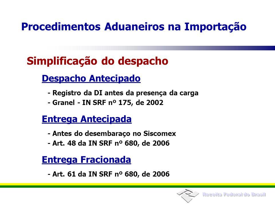 Receita Federal do Brasil Despacho Antecipado - Registro da DI antes da presença da carga - Granel - IN SRF nº 175, de 2002 Entrega Antecipada - Antes