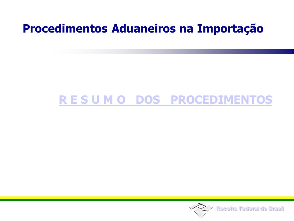 Receita Federal do Brasil R E S U M O DOS PROCEDIMENTOS Procedimentos Aduaneiros na Importação