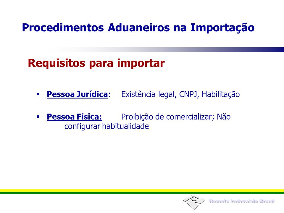 Receita Federal do Brasil Regularidade cadastral do Importador - IN SRF nº 650, de 2006 Pagamento dos tributos - Débito automático em conta corrente bancária Presença da carga - Informada pelo Depositário Pré-requisitos no registro da declaração Procedimentos Aduaneiros na Importação