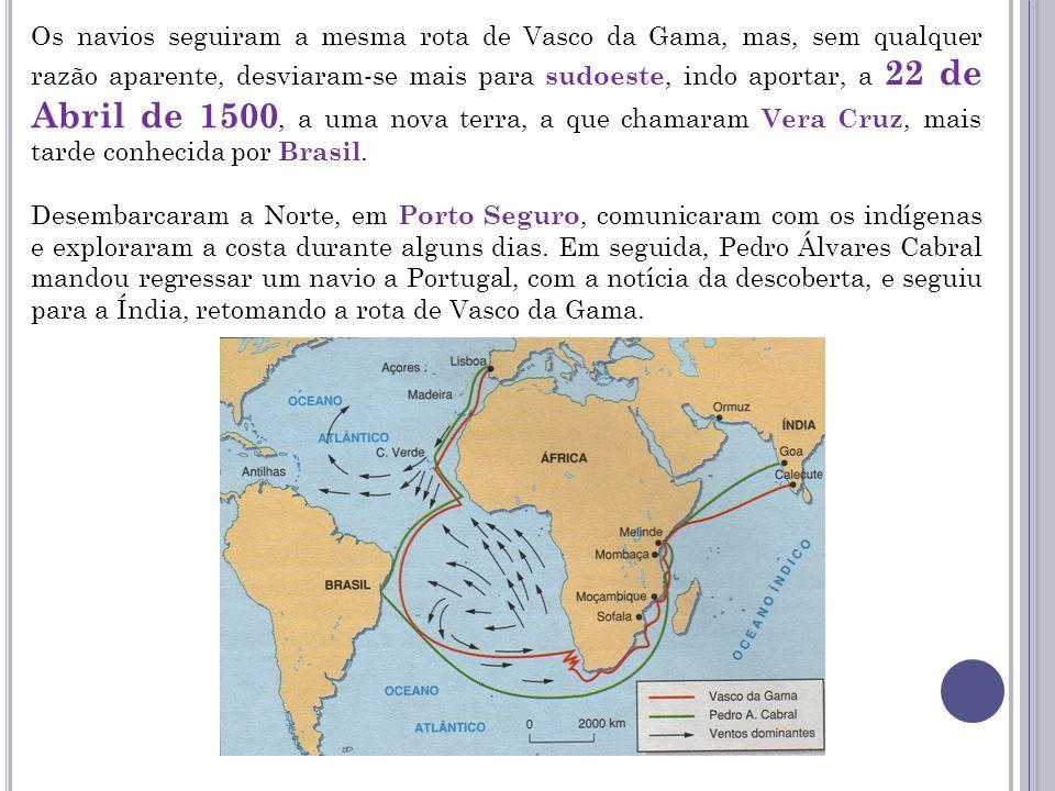 Os navios seguiram a mesma rota de Vasco da Gama, mas, sem qualquer razão aparente, desviaram-se mais para sudoeste, indo aportar, a 22 de Abril de 15