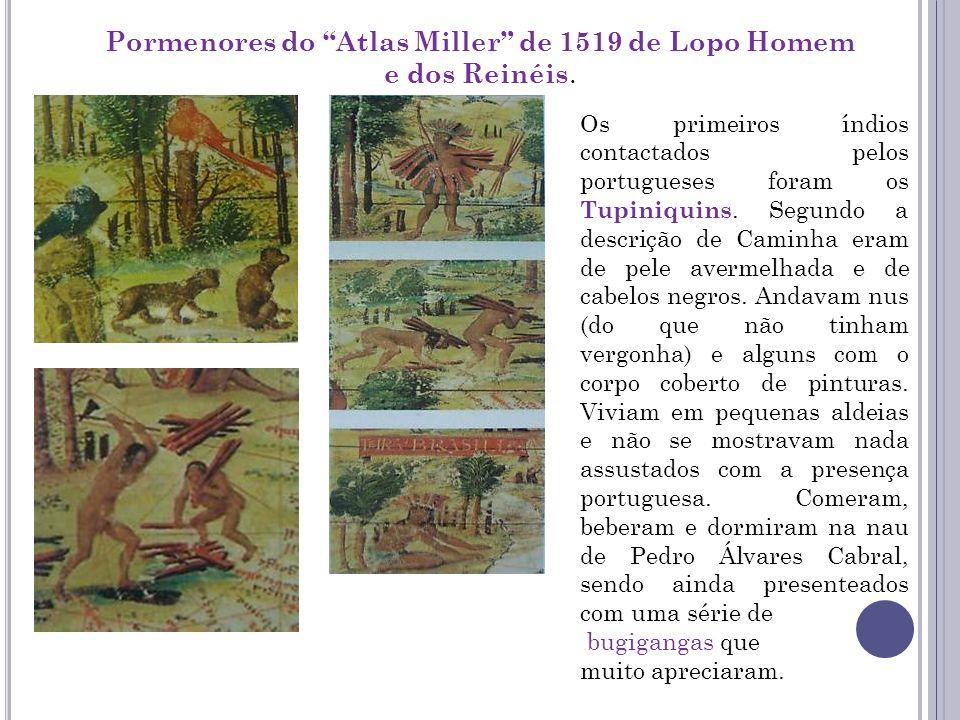 Pormenores do Atlas Miller de 1519 de Lopo Homem e dos Reinéis. Os primeiros índios contactados pelos portugueses foram os Tupiniquins. Segundo a desc