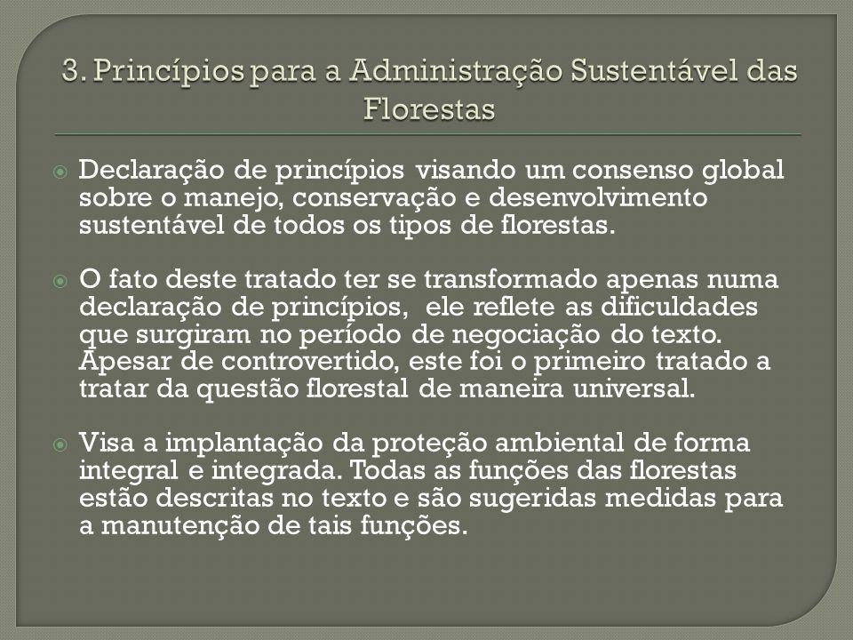 Declaração de princípios visando um consenso global sobre o manejo, conservação e desenvolvimento sustentável de todos os tipos de florestas. O fato d