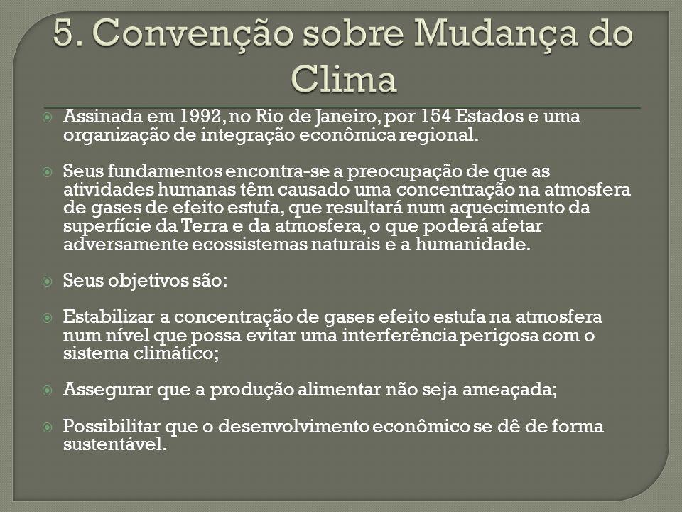 Assinada em 1992, no Rio de Janeiro, por 154 Estados e uma organização de integração econômica regional. Seus fundamentos encontra-se a preocupação de