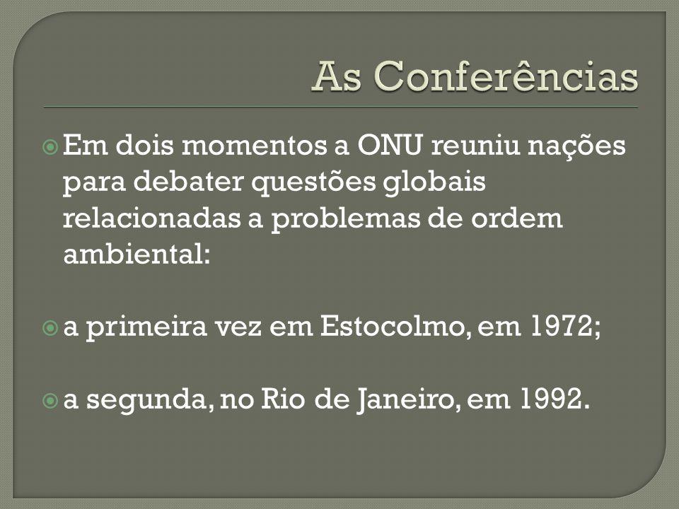 Em dois momentos a ONU reuniu nações para debater questões globais relacionadas a problemas de ordem ambiental: a primeira vez em Estocolmo, em 1972;