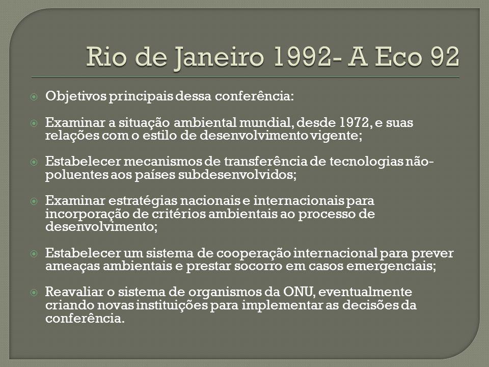 Objetivos principais dessa conferência: Examinar a situação ambiental mundial, desde 1972, e suas relações com o estilo de desenvolvimento vigente; Es