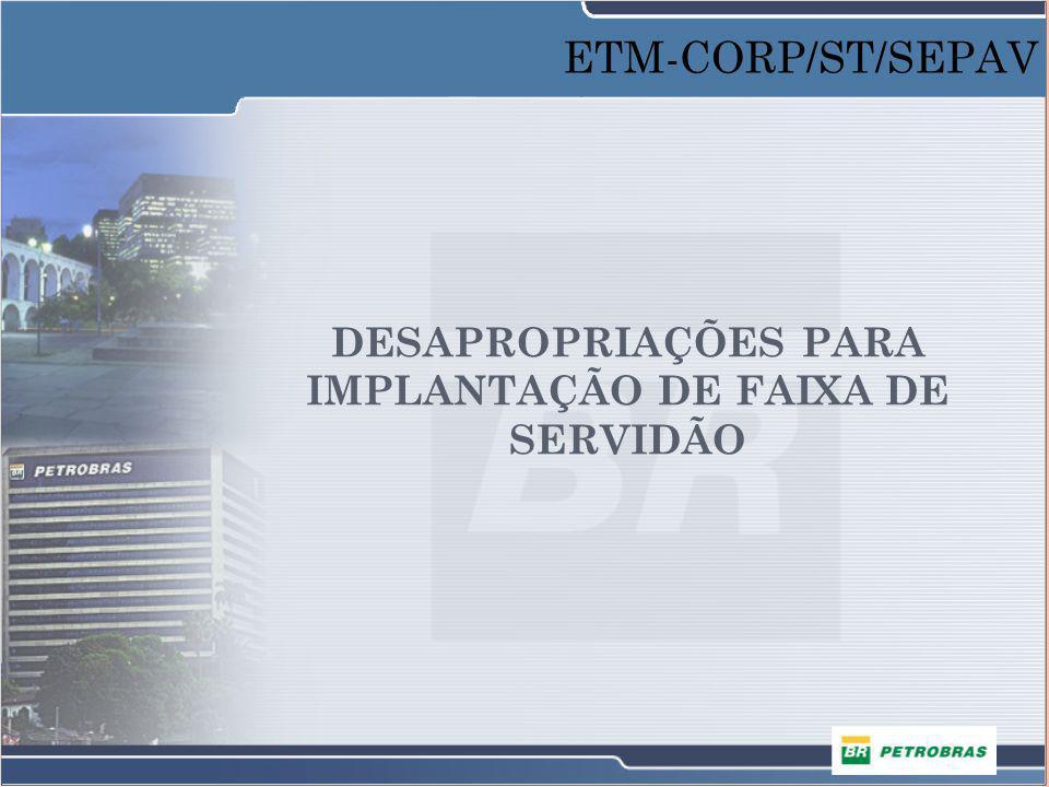 DESAPROPRIAÇÕES PARA IMPLANTAÇÃO DE FAIXA DE SERVIDÃO ETM-CORP/ST/SEPAV