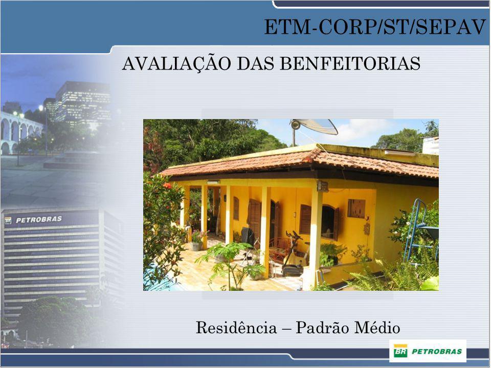 AVALIAÇÃO DAS BENFEITORIAS Residência – Padrão Médio ETM-CORP/ST/SEPAV