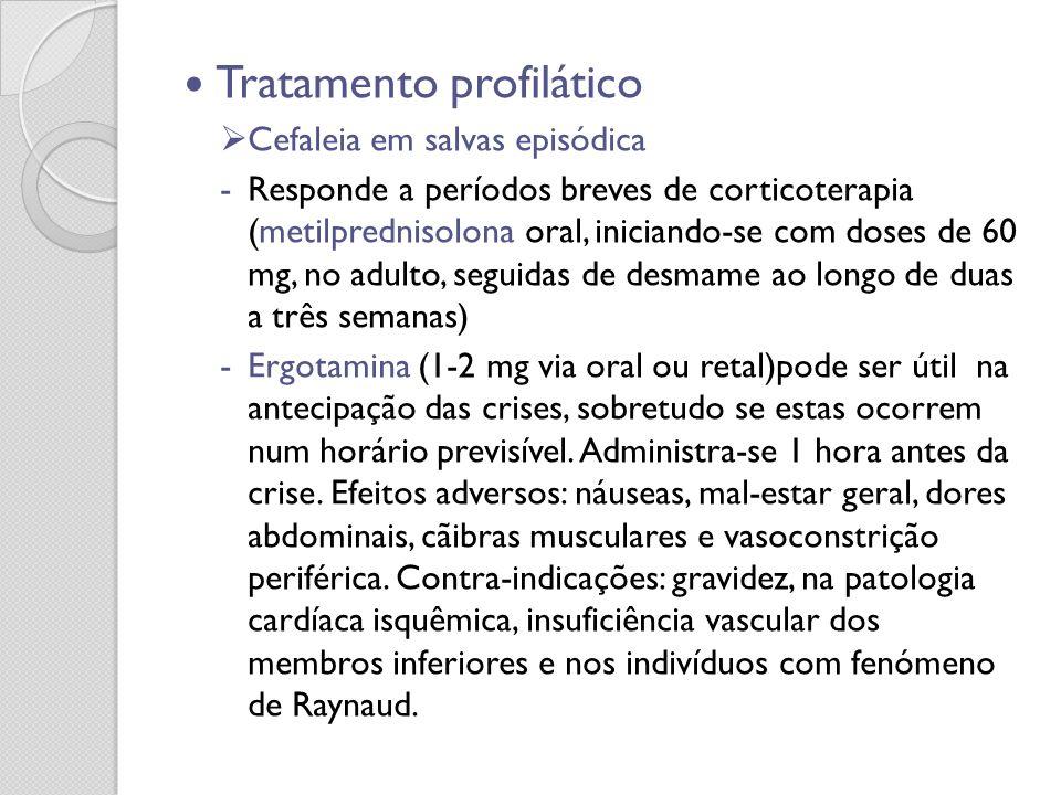 Tratamento profilático Cefaleia em salvas episódica -Responde a períodos breves de corticoterapia (metilprednisolona oral, iniciando-se com doses de 6