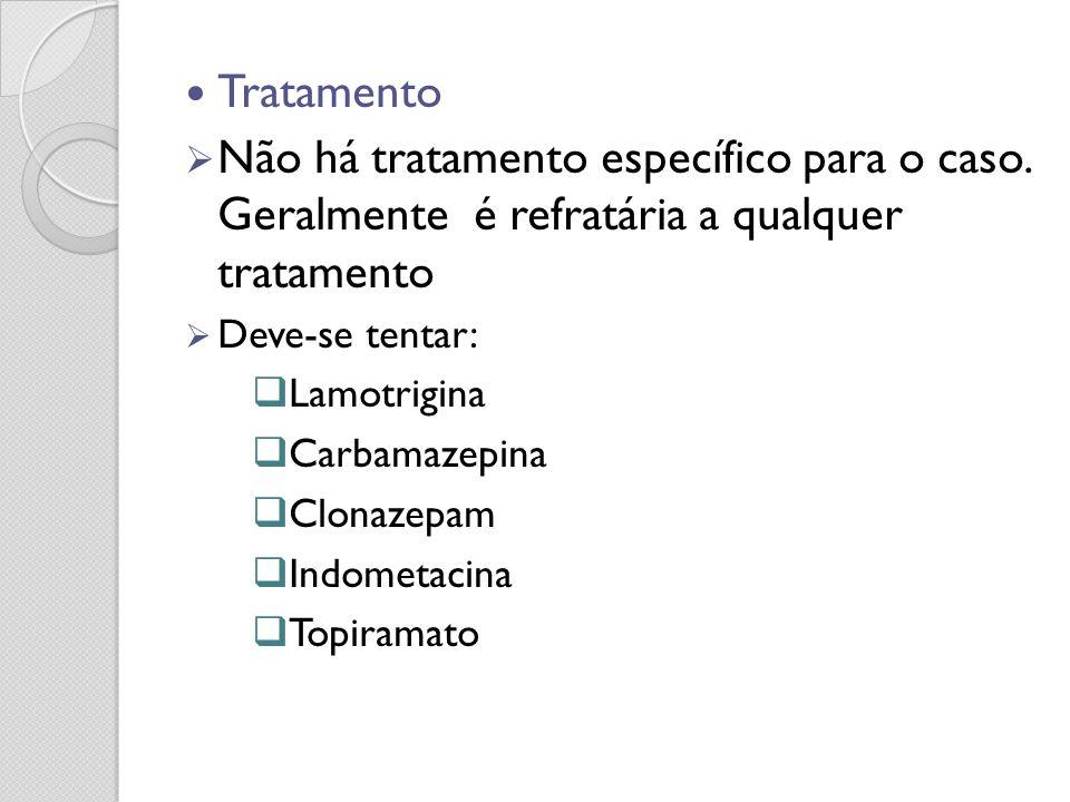 Tratamento Não há tratamento específico para o caso. Geralmente é refratária a qualquer tratamento Deve-se tentar: Lamotrigina Carbamazepina Clonazepa