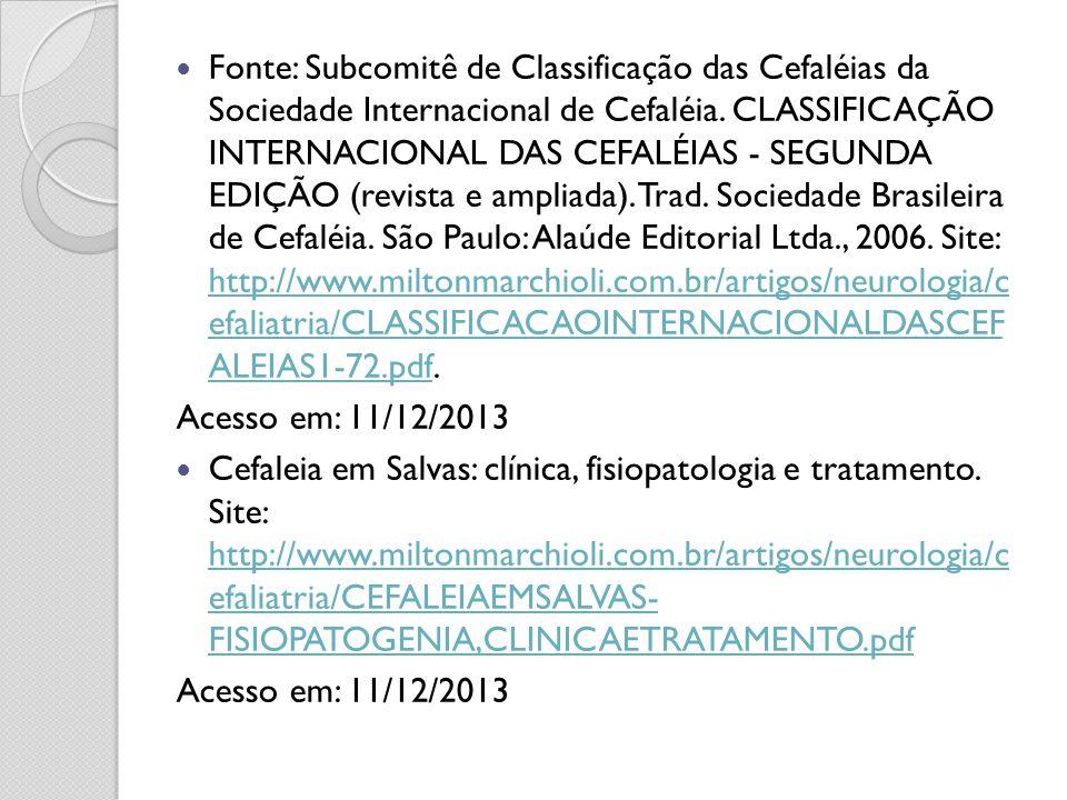 Fonte: Subcomitê de Classificação das Cefaléias da Sociedade Internacional de Cefaléia. CLASSIFICAÇÃO INTERNACIONAL DAS CEFALÉIAS - SEGUNDA EDIÇÃO (re