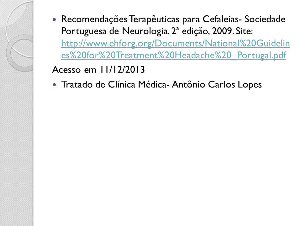 Recomendações Terapêuticas para Cefaleias- Sociedade Portuguesa de Neurologia, 2ª edição, 2009. Site: http://www.ehforg.org/Documents/National%20Guide