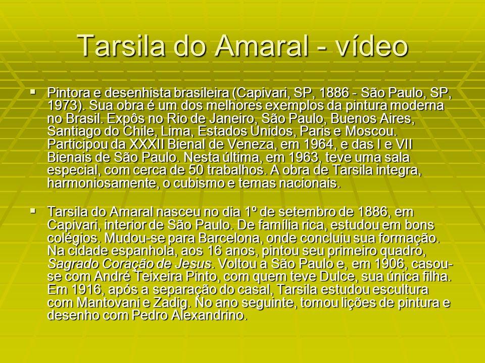 Tarsila do Amaral - vídeo Pintora e desenhista brasileira (Capivari, SP, 1886 - São Paulo, SP, 1973).