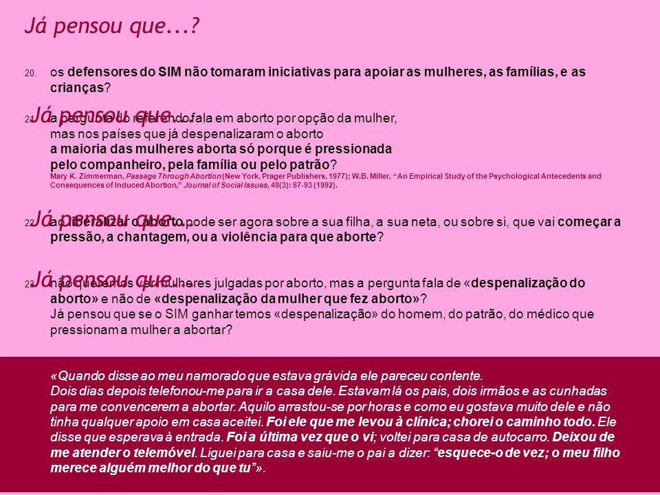 20. os defensores do SIM não tomaram iniciativas para apoiar as mulheres, as famílias, e as crianças? 21. a pergunta do referendo fala em aborto por o