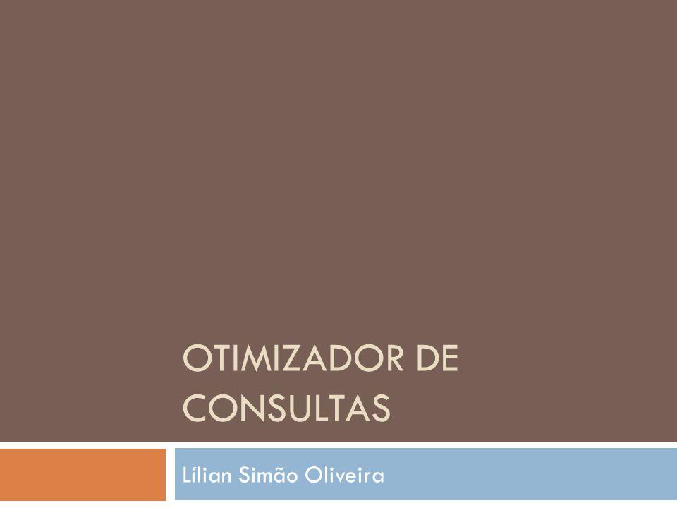 OTIMIZADOR DE CONSULTAS Lílian Simão Oliveira