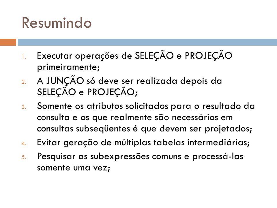 Resumindo 1.Executar operações de SELEÇÃO e PROJEÇÃO primeiramente; 2.