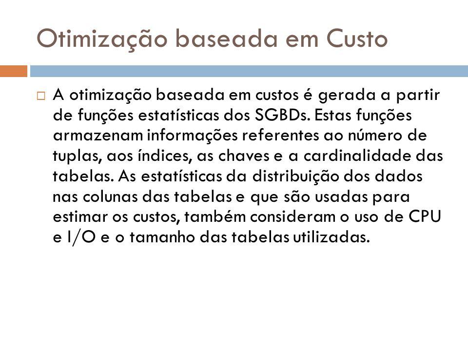 Otimização baseada em Custo A otimização baseada em custos é gerada a partir de funções estatísticas dos SGBDs.