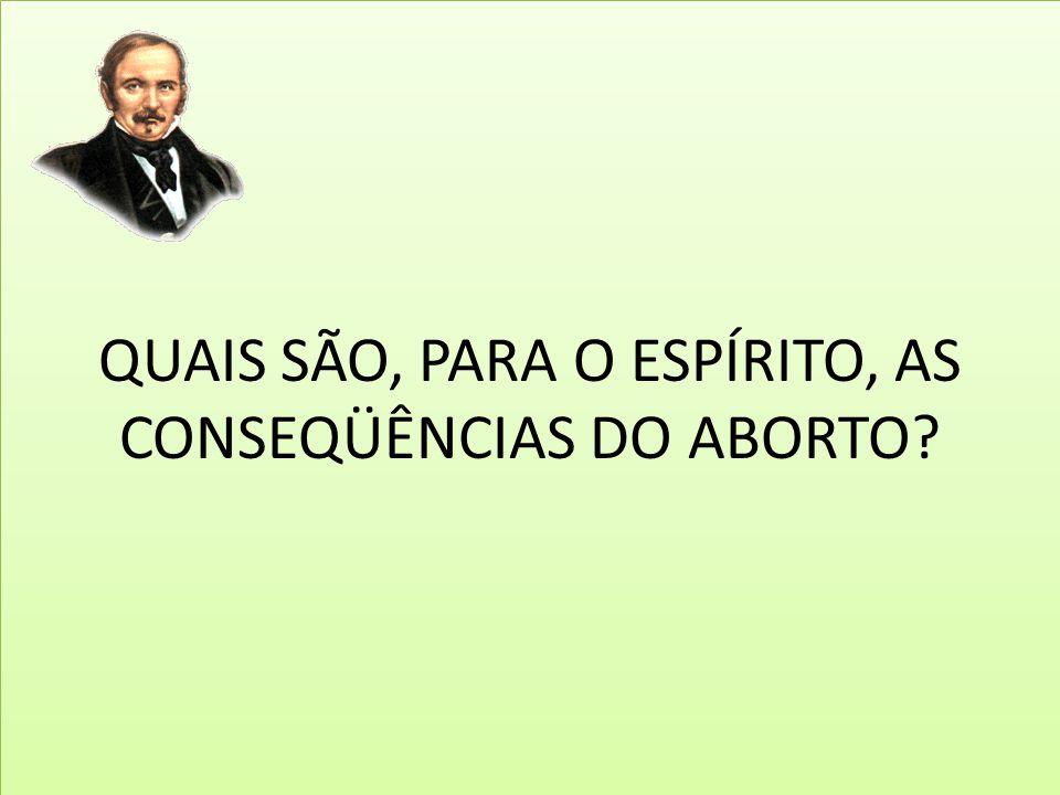 QUAIS SÃO, PARA O ESPÍRITO, AS CONSEQÜÊNCIAS DO ABORTO?