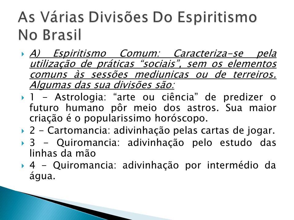 A) Espiritismo Comum: Caracteriza-se pela utilização de práticas sociais, sem os elementos comuns às sessões mediunicas ou de terreiros. Algumas das s