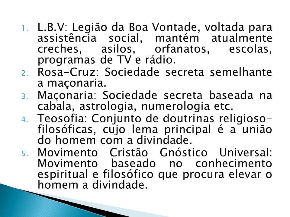 1. L.B.V: Legião da Boa Vontade, voltada para assistência social, mantém atualmente creches, asilos, orfanatos, escolas, programas de TV e rádio. 2. R