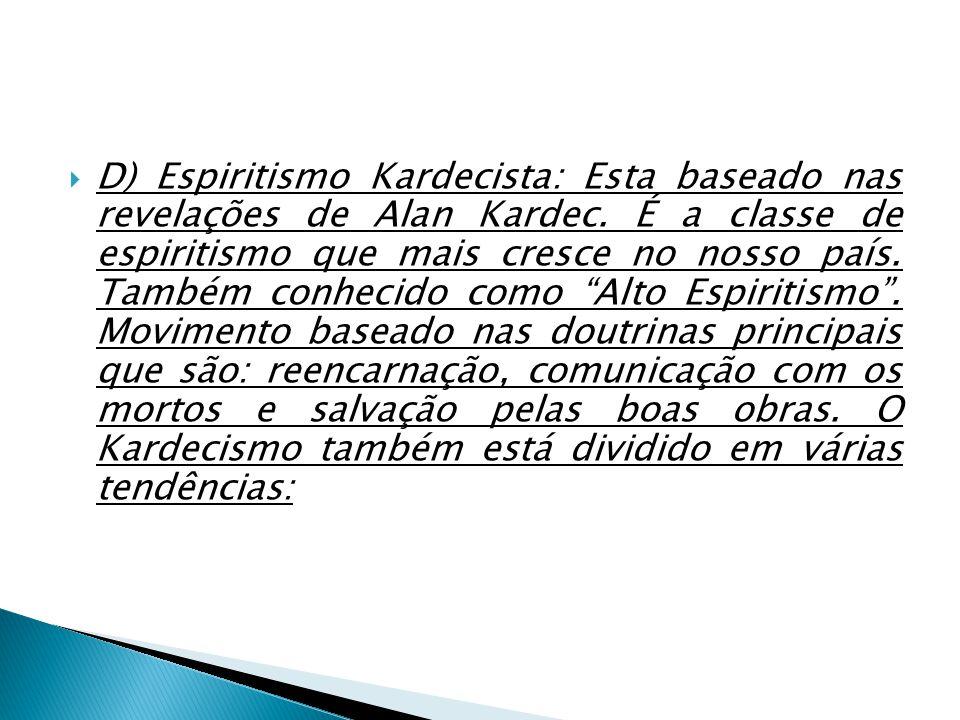 D) Espiritismo Kardecista: Esta baseado nas revelações de Alan Kardec. É a classe de espiritismo que mais cresce no nosso país. Também conhecido como