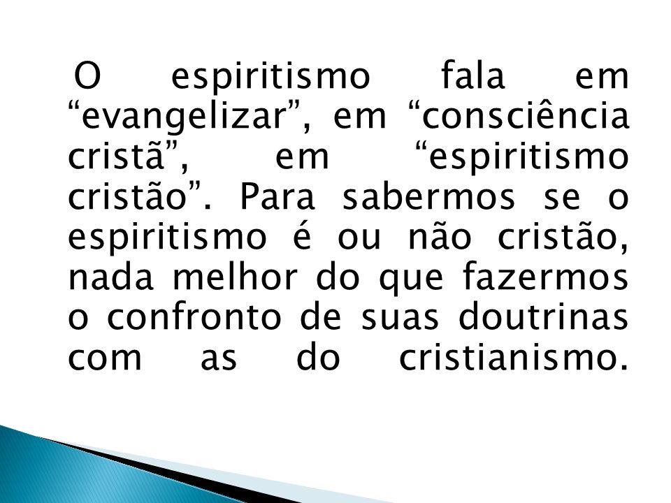 O espiritismo fala em evangelizar, em consciência cristã, em espiritismo cristão. Para sabermos se o espiritismo é ou não cristão, nada melhor do que