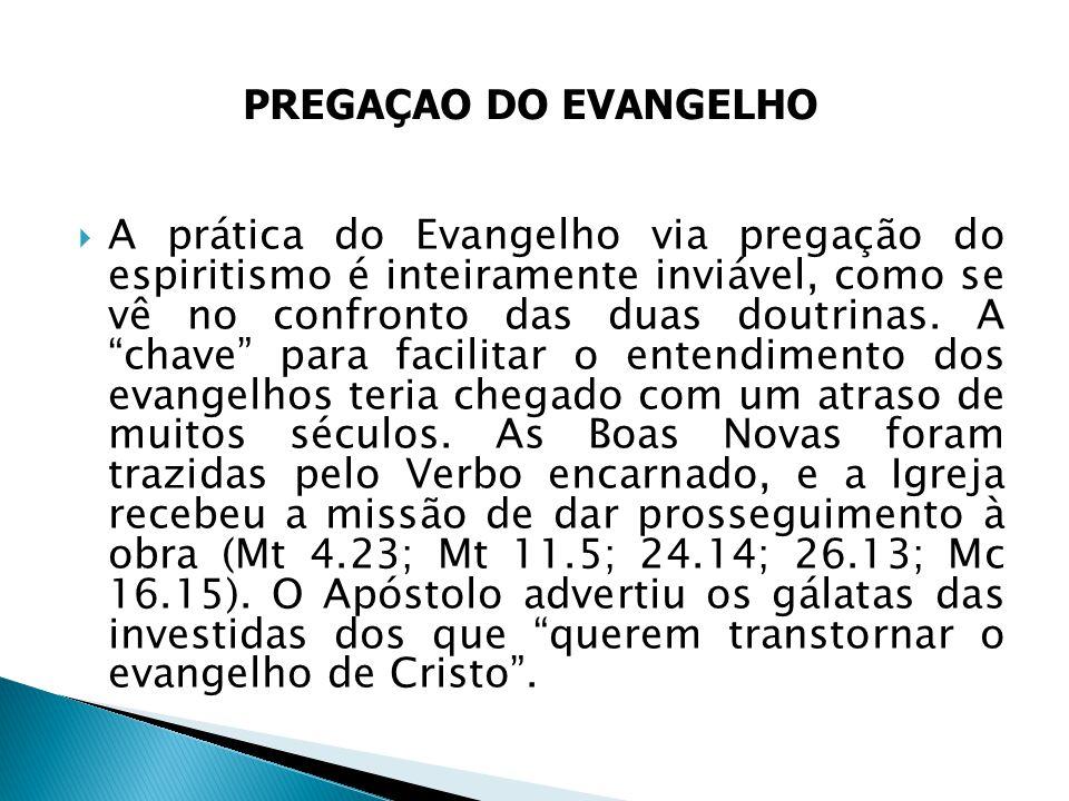 A prática do Evangelho via pregação do espiritismo é inteiramente inviável, como se vê no confronto das duas doutrinas. A chave para facilitar o enten
