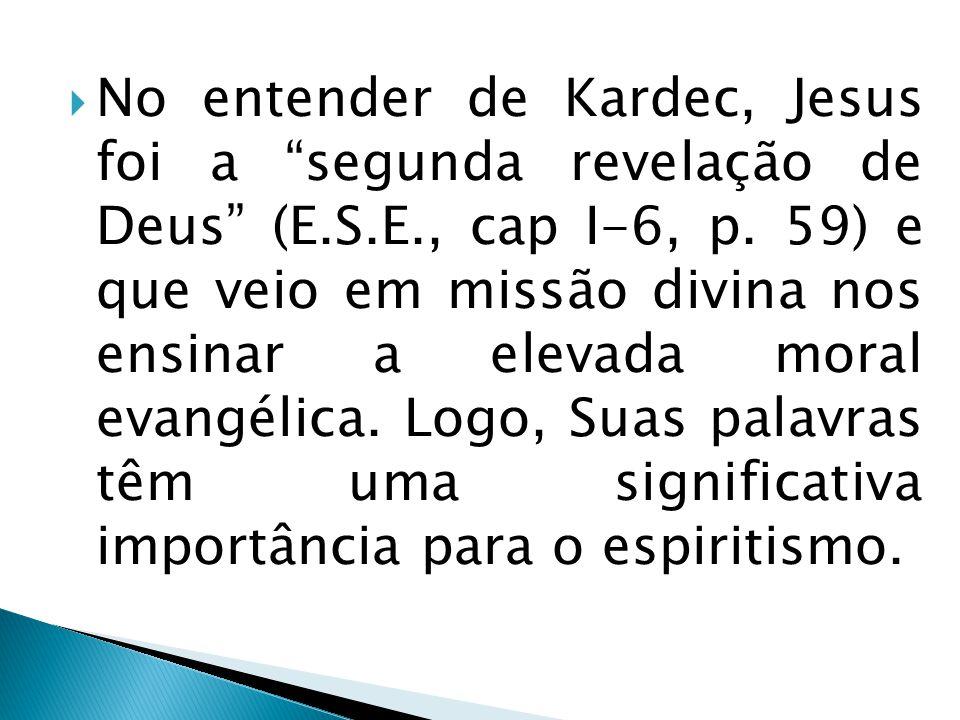 No entender de Kardec, Jesus foi a segunda revelação de Deus (E.S.E., cap I-6, p. 59) e que veio em missão divina nos ensinar a elevada moral evangéli