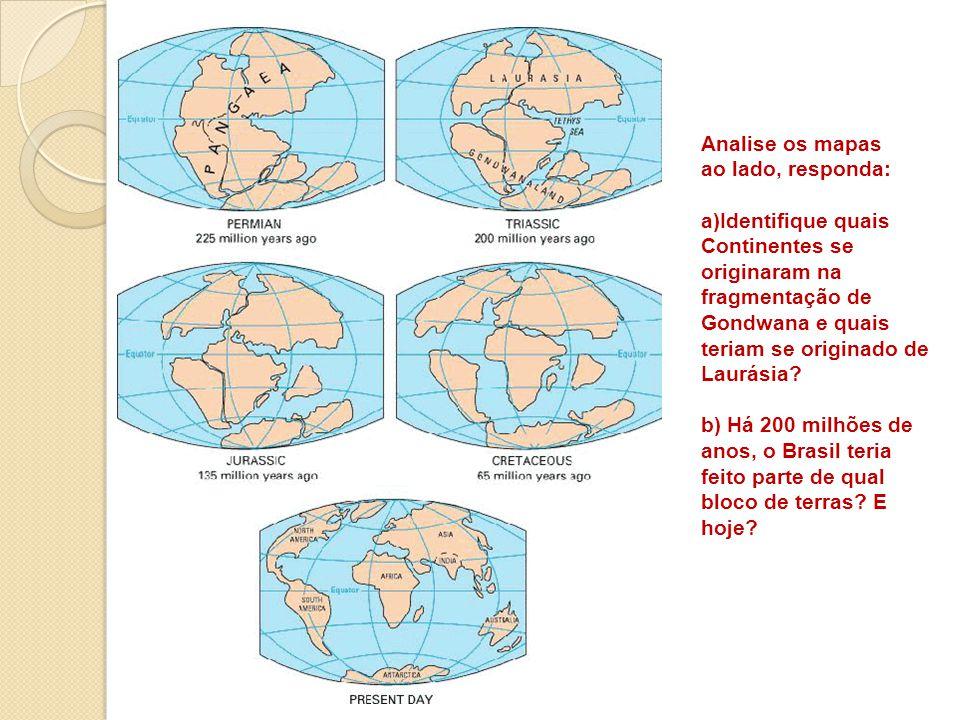 Analise os mapas ao lado, responda: a)Identifique quais Continentes se originaram na fragmentação de Gondwana e quais teriam se originado de Laurásia?
