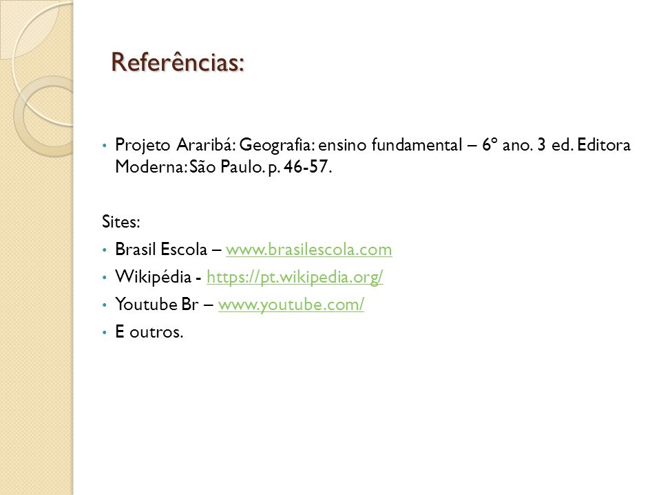 Referências: Projeto Araribá: Geografia: ensino fundamental – 6º ano. 3 ed. Editora Moderna: São Paulo. p. 46-57. Sites: Brasil Escola – www.brasilesc
