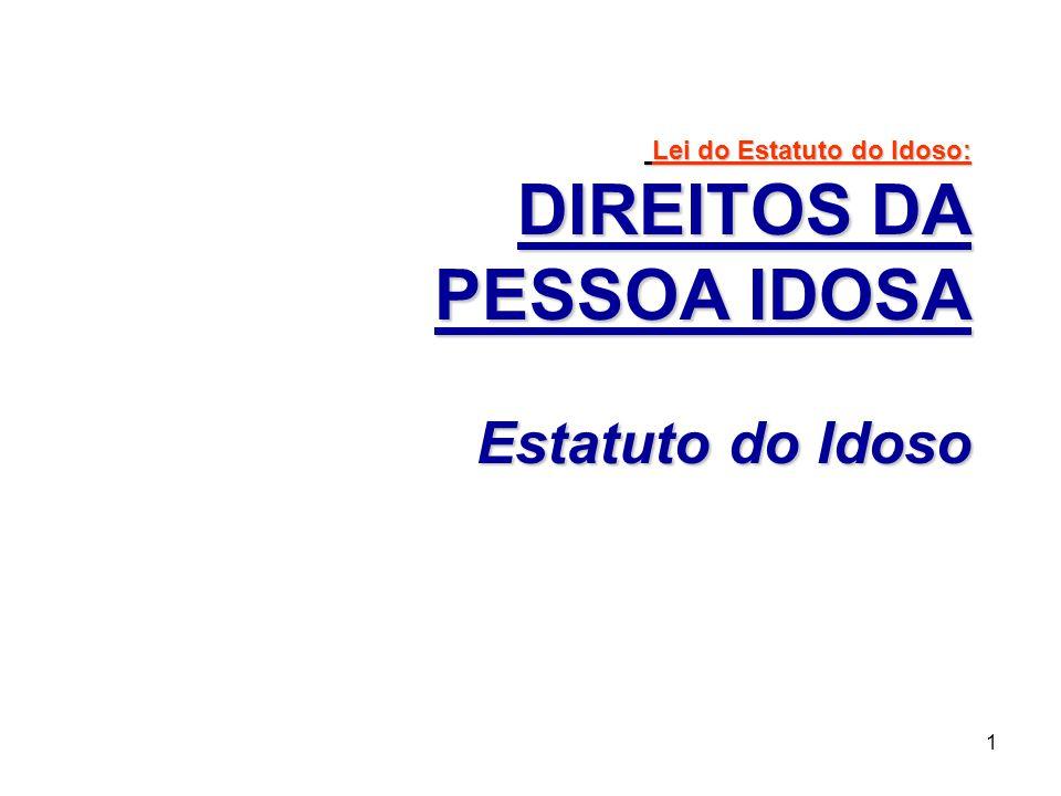 1 Lei do Estatuto do Idoso: DIREITOS DA PESSOA IDOSA Estatuto do Idoso Lei do Estatuto do Idoso: DIREITOS DA PESSOA IDOSA Estatuto do Idoso