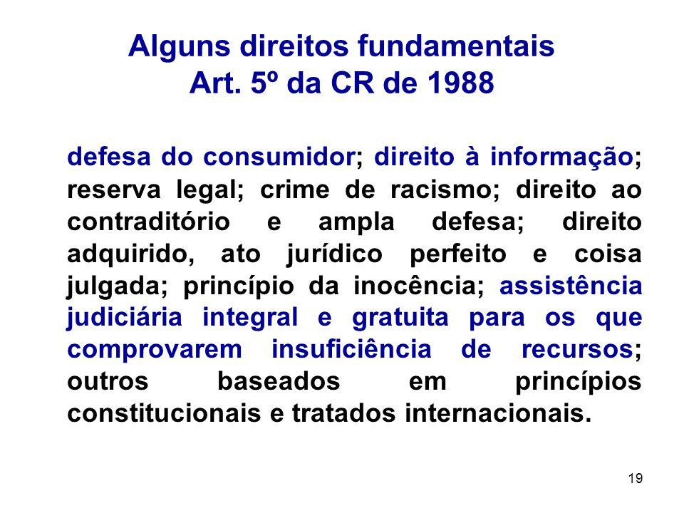 19 Alguns direitos fundamentais Art. 5º da CR de 1988 defesa do consumidor; direito à informação; reserva legal; crime de racismo; direito ao contradi