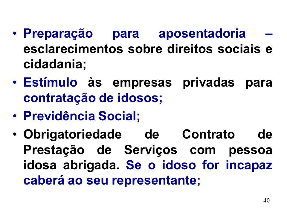 40 Preparação para aposentadoria – esclarecimentos sobre direitos sociais e cidadania; Estímulo às empresas privadas para contratação de idosos; Previ
