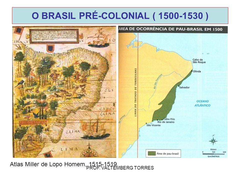 PROF. VALTEMBERG TORRES Atlas Miller de Lopo Homem, 1515-1519. O BRASIL PRÉ-COLONIAL ( 1500-1530 )