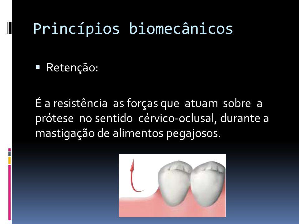Princípios biomecânicos Retenção: É a resistência as forças que atuam sobre a prótese no sentido cérvico-oclusal, durante a mastigação de alimentos pegajosos.