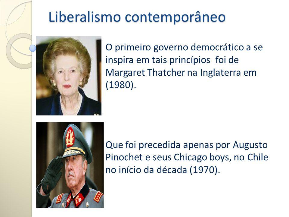 Liberalismo contemporâneo O primeiro governo democrático a se inspira em tais princípios foi de Margaret Thatcher na Inglaterra em (1980). Que foi pre