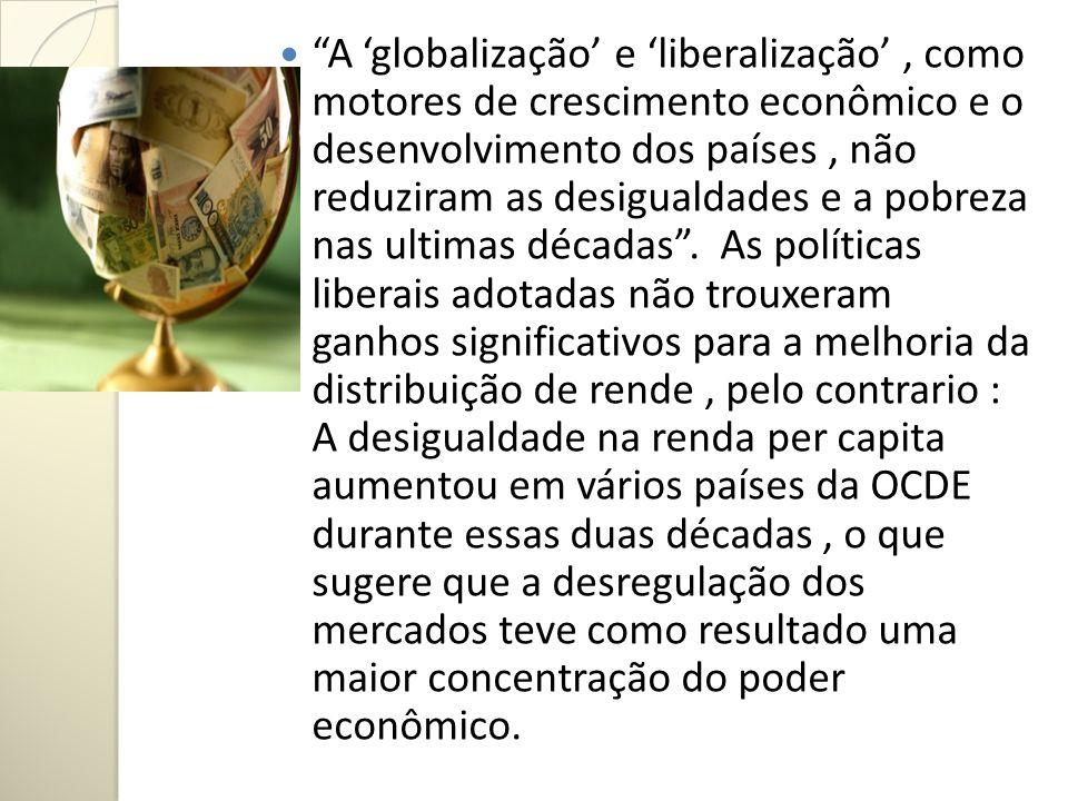 A globalização e liberalização, como motores de crescimento econômico e o desenvolvimento dos países, não reduziram as desigualdades e a pobreza nas u