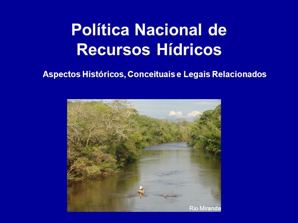Política Nacional de Recursos Hídricos Aspectos Históricos, Conceituais e Legais Relacionados Rio Miranda