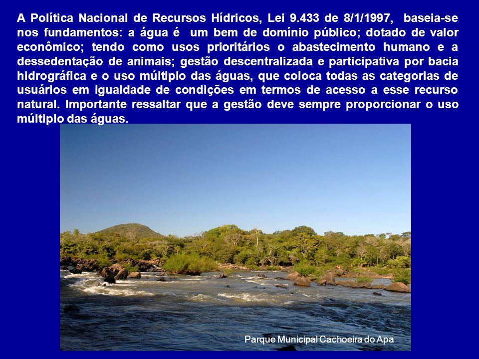 A Política Nacional de Recursos Hídricos, Lei 9.433 de 8/1/1997, baseia-se nos fundamentos: a água é um bem de domínio público; dotado de valor econôm