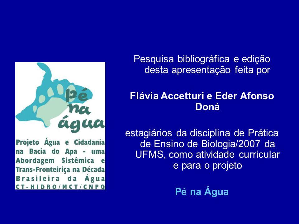 Pesquisa bibliográfica e edição desta apresentação feita por Flávia Accetturi e Eder Afonso Doná estagiários da disciplina de Prática de Ensino de Biologia/2007 da UFMS, como atividade curricular e para o projeto Pé na Água
