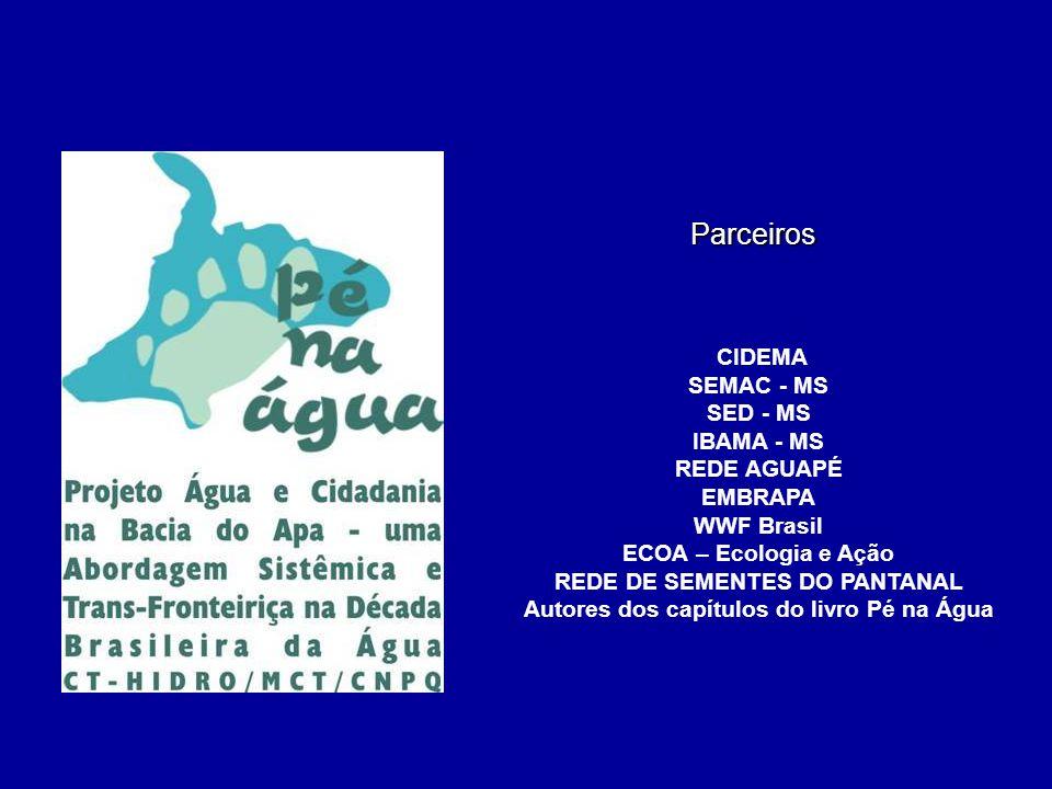 CIDEMA SEMAC - MS SED - MS IBAMA - MS REDE AGUAPÉ EMBRAPA WWF Brasil ECOA – Ecologia e Ação REDE DE SEMENTES DO PANTANAL Autores dos capítulos do livr