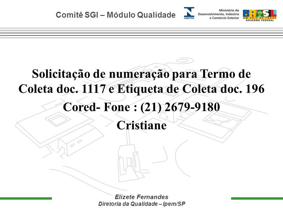 Comitê SGI – Módulo Qualidade Elizete Fernandes Diretoria da Qualidade – Ipem/SP Solicitação de numeração para Termo de Coleta doc.