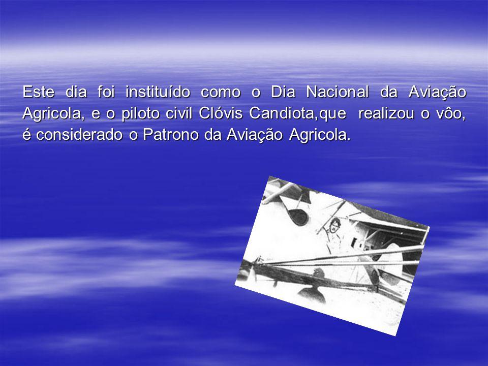 Onde foi realizado o primeiro vôo agrícola no País no dia 19 de agosto daquele ano,com a Aeronave Muniz, modelo M-9, bi-plano de fabricação nacional,