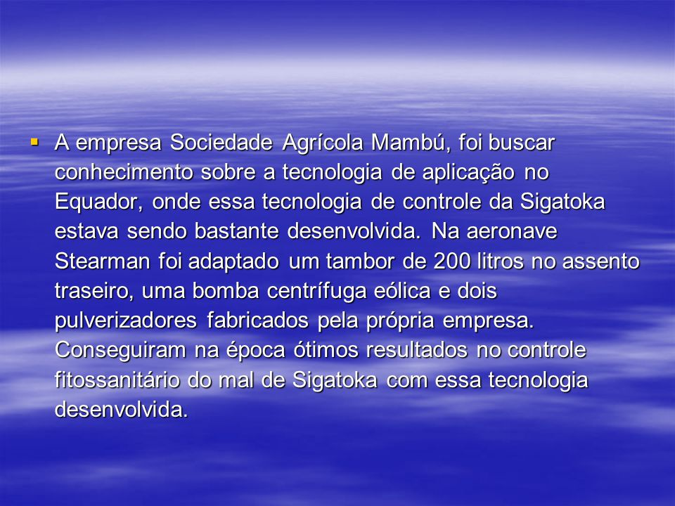No ano de 1956 a empresa Sociedade Agrícola Mambú Ltda. donos de extensas áreas de bananas na região de Itanhaém - SP, começou realizar aplicações aér