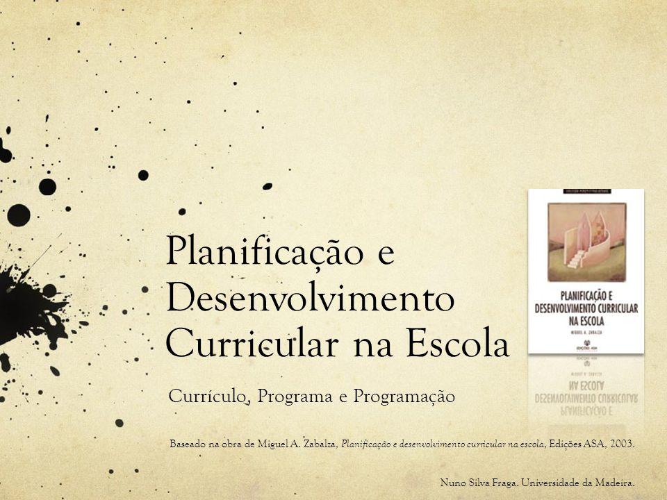 Planificação e Desenvolvimento Curricular na Escola Currículo, Programa e Programação Baseado na obra de Miguel A.