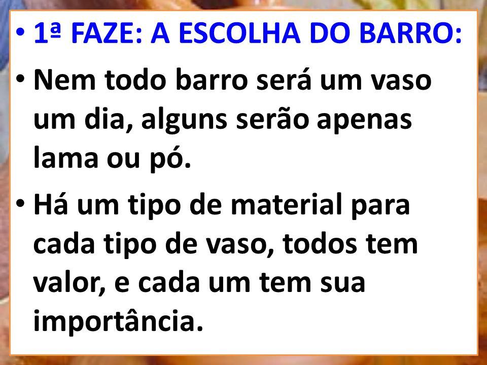1ª FAZE: A ESCOLHA DO BARRO: Nem todo barro será um vaso um dia, alguns serão apenas lama ou pó.